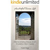 An Artful Tuscan Life: A Memoir of Selling Antiques, Art and Renaissance Villas in Tuscany