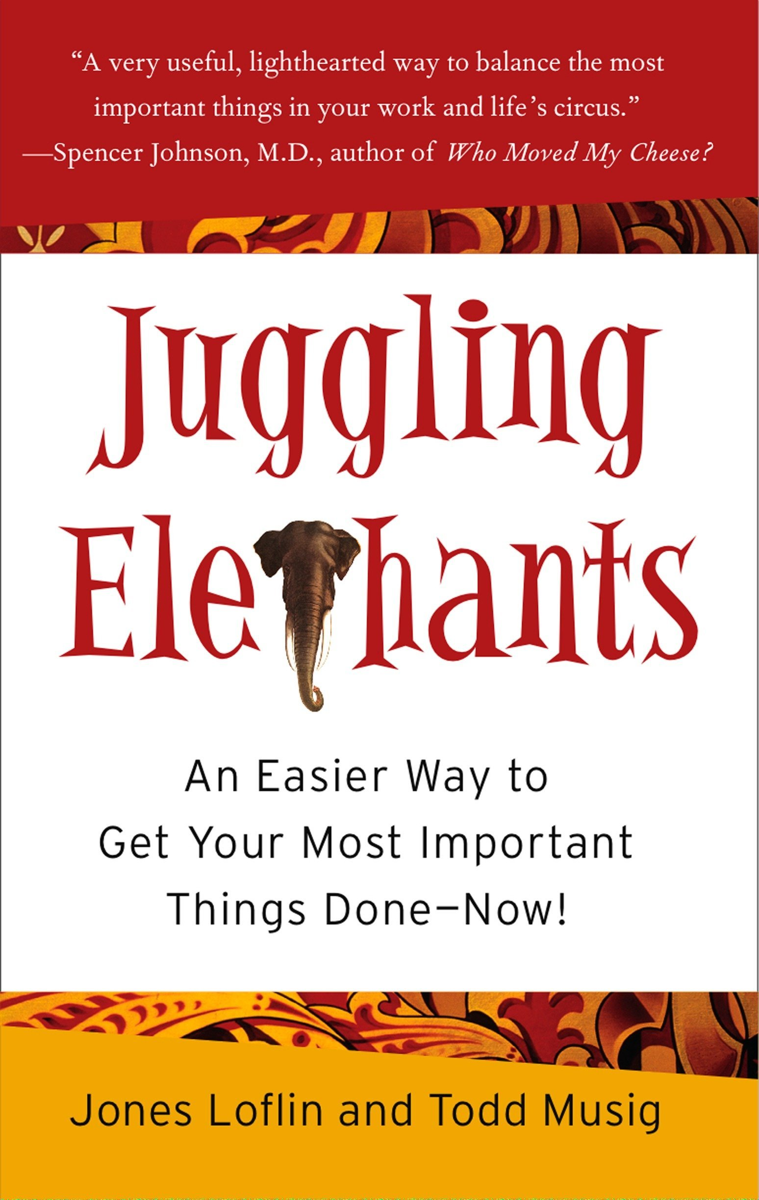 Juggling Elephants: An Easier Way to Get Your Most Important Things Done–Now!