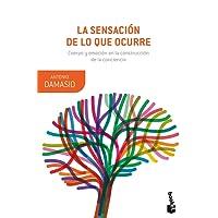 La sensación de lo que ocurre: Cuerpo y emoción en la construcción de la conciencia (Booket Ciencia)