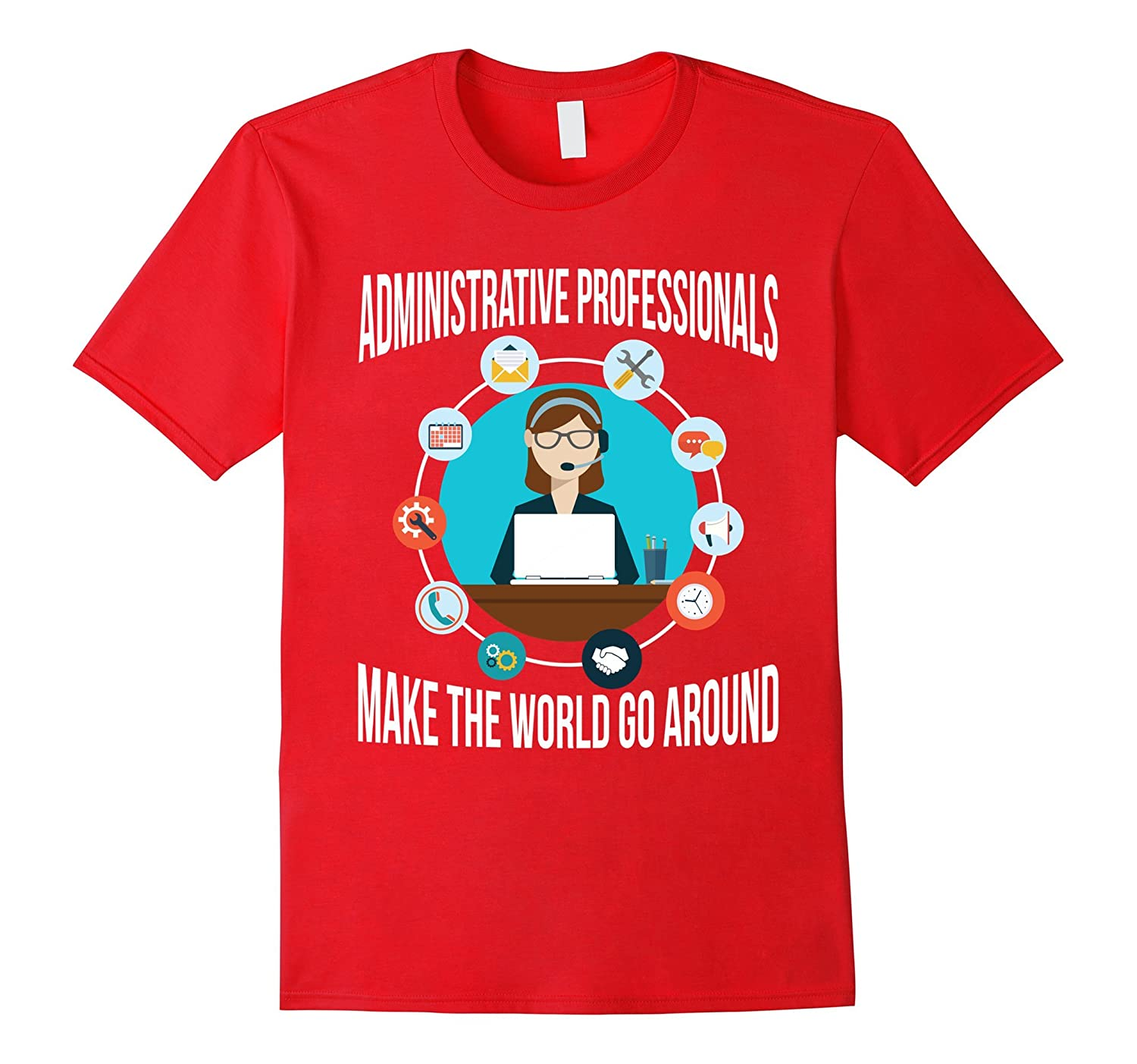 Administrative Professionals Make The World Go Around Shirts-TD