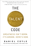 The Talent Code: Greatness Isn't Born. It's Grown. Here's How.