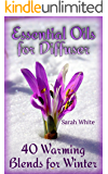 Essential Oils for Diffuser: 40 Warming Blends for Winter: (Essential Oils Books, How to Use Essential Oils)