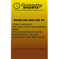 Review and Analysis Of: Vishen Lakhiani's: The Code of the Extraordinary Mind: 10 Unconventional Laws to Redefine Your Life and Succeed On Your Own Terms (Summary Shorts Book 13)