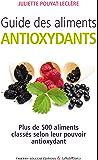 Guide des aliments antioxydants: Plus de 500 aliments classés selon leur pouvoir antioxydant