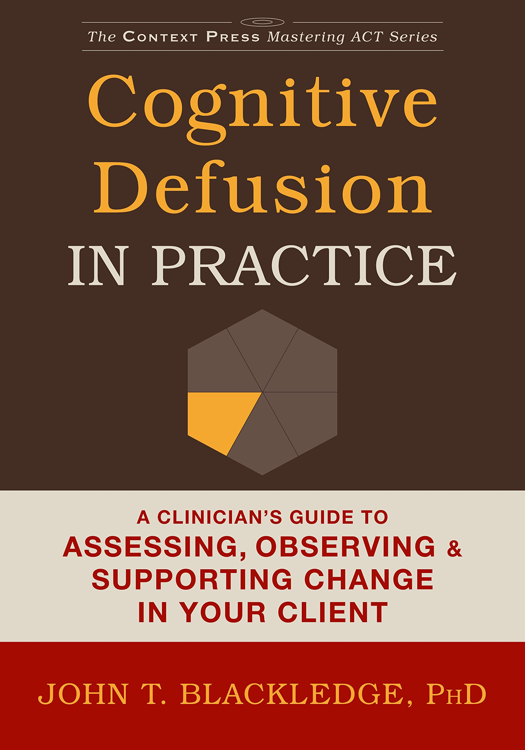 Cognitive Defusion in Practice: A Clinician's Guide to Assessing, Observing, and Supporting Change in Your Client (The Context Press Mastering ACT Series) ebook