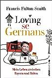 Loving se Germans: Mein Leben zwischen Bayern und Briten