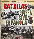 Batallas de la Guerra Civil Española (Atlas Ilustrado)