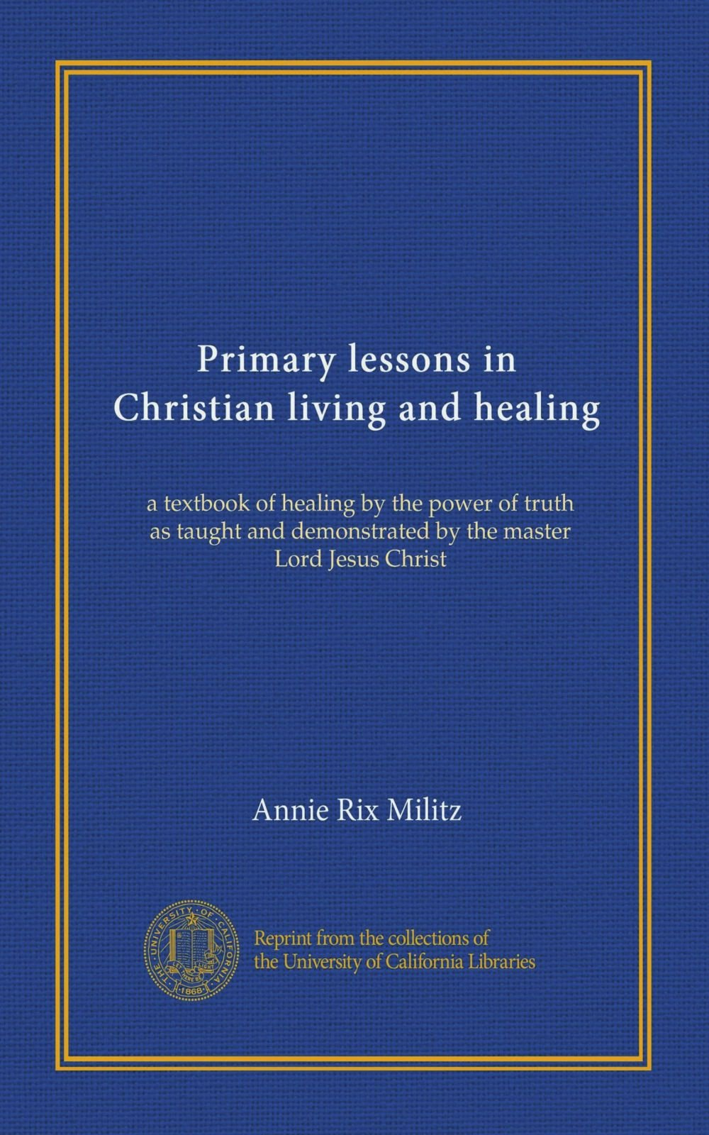 Primary lessons in Christian living and healing: a textbook of healing by the power of truth as taught and demonstrated by the master Lord Jesus Christ ebook