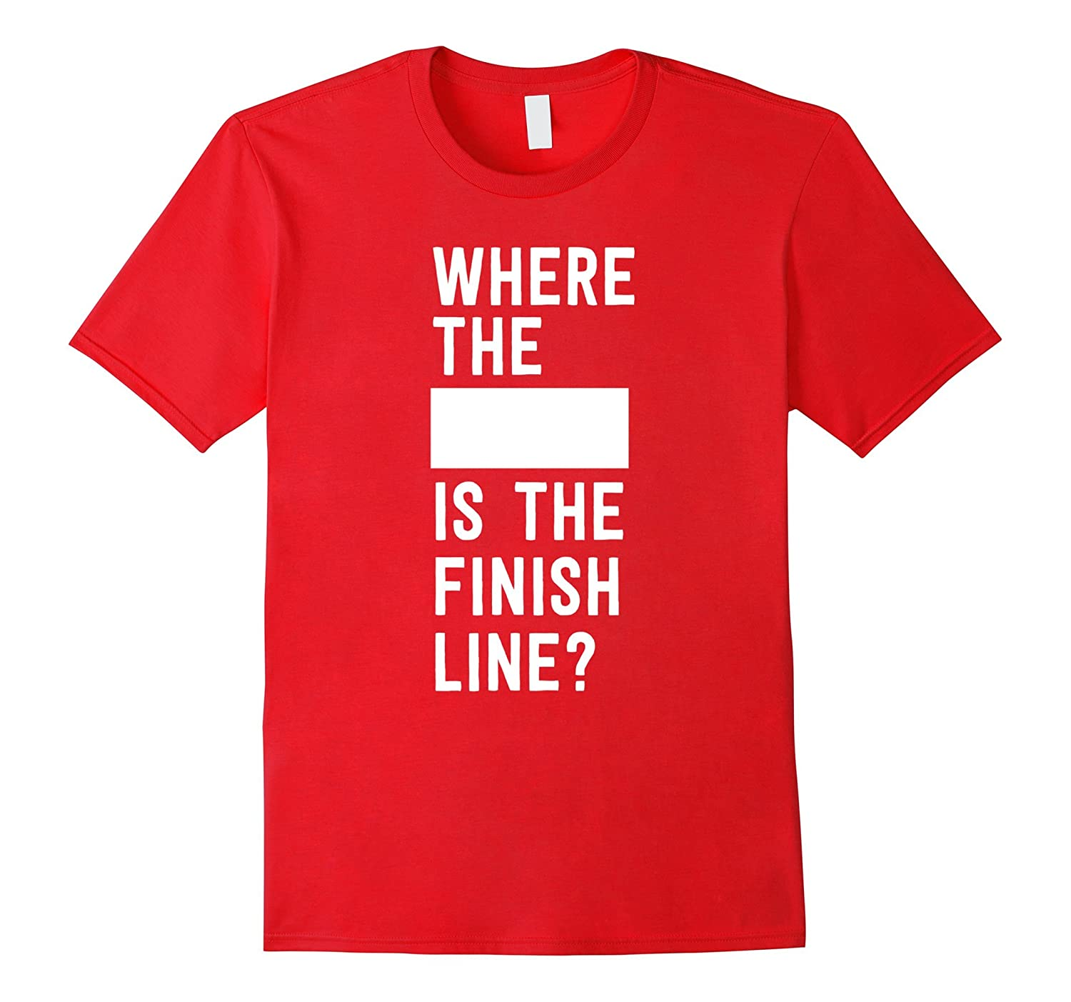 Where the blank is the finish line t-shirt-PL