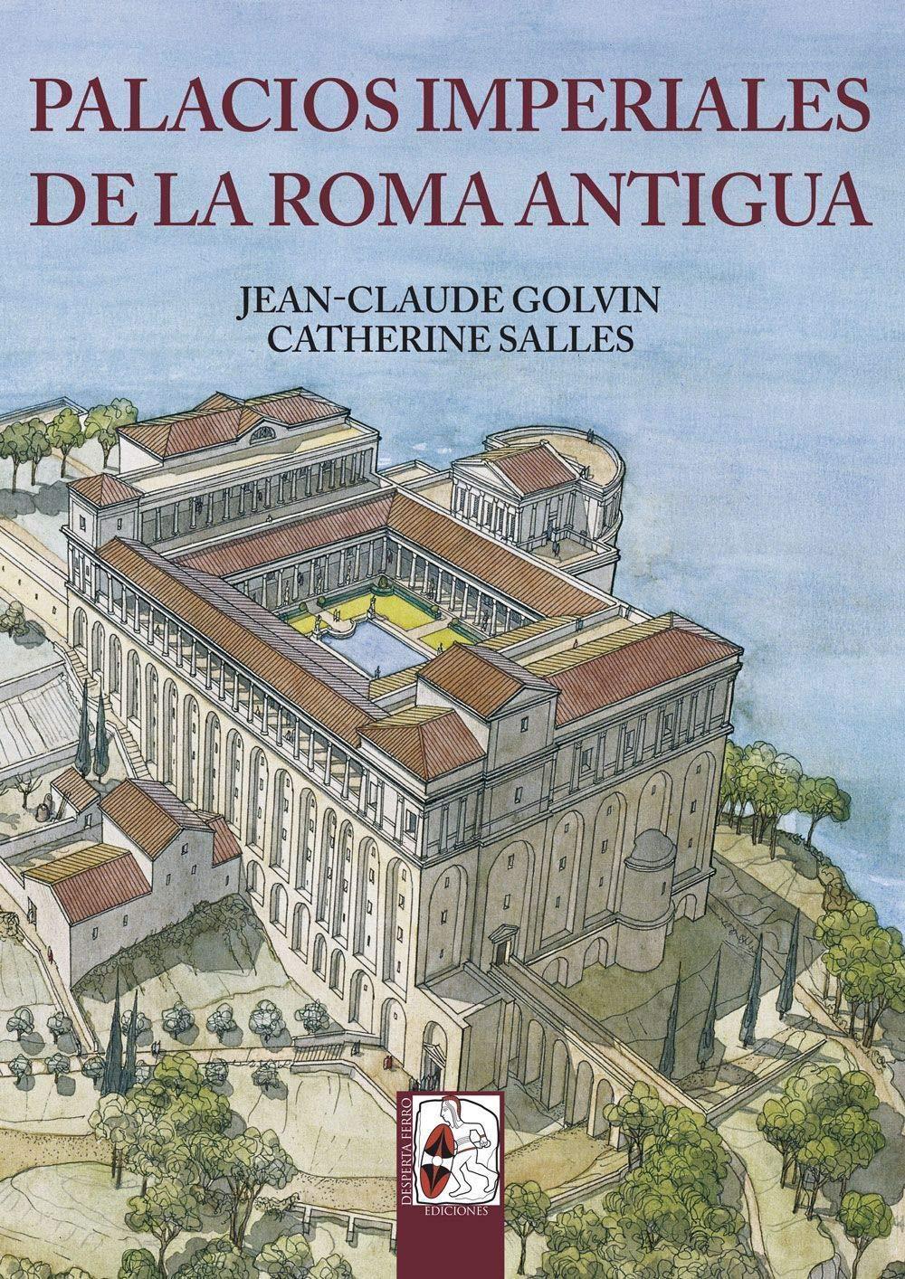 Palacios imperiales de la Roma Antigua (Ilustrados): Amazon.es: Golvin, Jean-Claude, Salles, Catherine, García Cardiel, Jorge: Libros