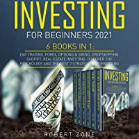 Investing for Beginners 2021: 6 Books in 1: Day Trading, Forex, Options & Swing, Dropshipping Shopify, Real Estate…