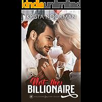 Not the Billionaire (A Billionaire for Every Season Book 1)