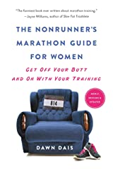 The Nonrunner's Marathon Guide for Women: Get Off Your Butt and On with Your Training Kindle Edition
