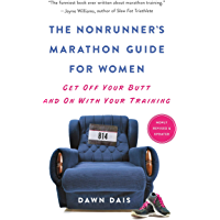 The Nonrunner's Marathon Guide for Women: Get Off Your Butt and On with Your Training (English Edition)