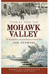 Stories from the Mohawk Valley: : The Painted Rocks, the Good Benedict Arnold & More Hardcover