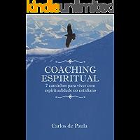 Coaching Espiritual: 7 caminhos para viver com espiritualidade no cotidiano