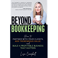 Beyond Bookkeeping: How to Partner with Your Clients, Add Tremendous Value, and Build a Profitable Business That Matters