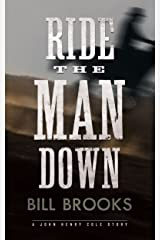 Ride the Man Down: A John Henry Cole Story (The John Henry Cole Series Book 4) Kindle Edition