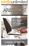 Arbitrage: How To Make Money With Online Arbitrage, Amazon FBA, Retail Arbitrage, and Dollar Store Arbitrage (MAKE MONEY ONLINE, ONLINE ARBITRAGE Book 1)