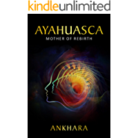 Ayahuasca: Mother of Rebirth