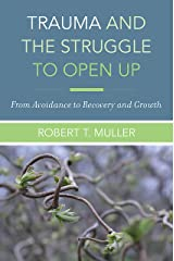 Trauma and the Struggle to Open Up: From Avoidance to Recovery and Growth Kindle Edition