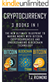 Cryptocurrency: 3 Books in 1 - The New Ultimate Blueprint To Making Money With Bitcoin, Cryptocurrencies and Understanding Blockchain Technology (Cryptocurrency, Bitcoin, Blockchain)