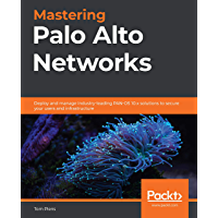 Mastering Palo Alto Networks: Deploy and manage industry-leading PAN-OS 10.x solutions to secure your users and…