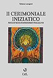 Il Cerimoniale Iniziatico: nello sciamanesimo italiano