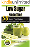 Low Sugar Smoothies: 50 Sugar Free Smoothies - Protein, Dairy, Fruit and Vegetable Sugarless Recipes & Superfood…