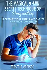 The Magical 9-Min Secret Technique Of Story Writing: Kickstart Your Freelance Career As A Pro Story Writer Kindle Edition