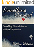 Something Changed: Stumbling through Divorce, Dating and Depression