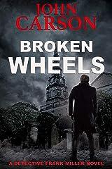 BROKEN WHEELS (Detective Frank Miller Series Book 5) Kindle Edition