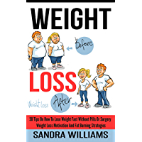 Weight Loss: 30 Tips On How To Lose Weight Fast Without Pills Or Surgery, Weight Loss Motivation And Fat Burning Strategies (How To Lose Weight Tips, Extreme ... Motivation Tricks Book 1) (English Edition)