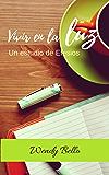 Vivir en la luz: Un estudio de Efesios (Spanish Edition)