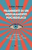Frammenti di un insegnamento psichedelico. Ayahuasca, DMT, Changa, LSD, Psilocibina, Mescalina, Iboga, Ketamina, MDMA