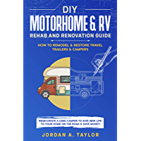 DIY Motorhome & RV Rehab and Renovation Guide: How to Remodel & Restore Travel Trailers & Campers - Redecorate a used…