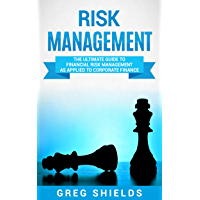 Risk Management: The Ultimate Guide to Financial Risk Management as Applied to Corporate Finance (English Edition)