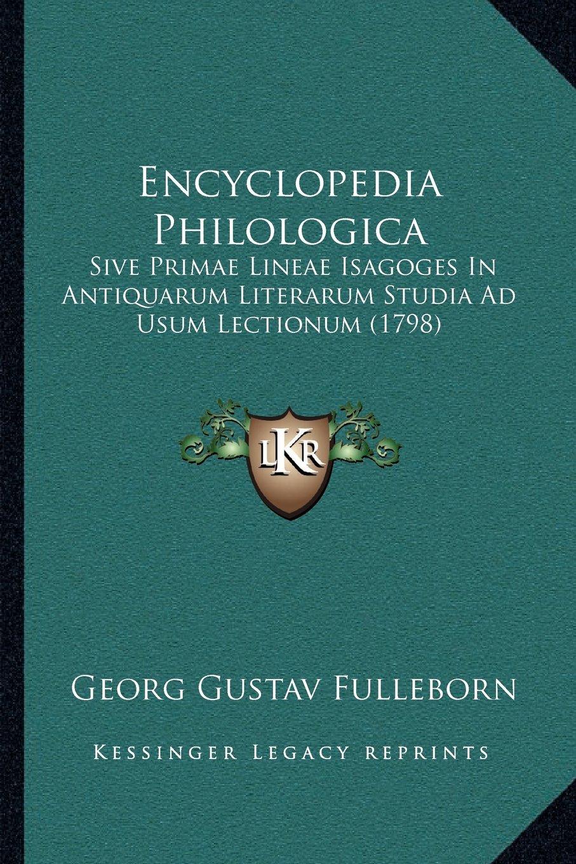 Encyclopedia Philologica: Sive Primae Lineae Isagoges In Antiquarum Literarum Studia Ad Usum Lectionum (1798) (Latin Edition) PDF