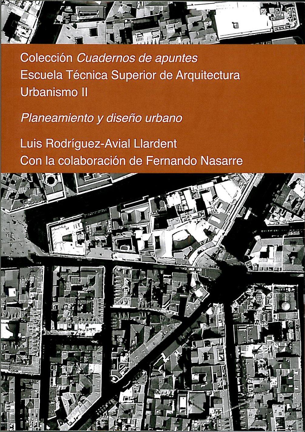 Planeamiento y diseño urbano: Colección Cuadernos de apuntes. Urbanismo II: Amazon.es: Luis Rodríguez-Avial Llardent, Carlos Pesqueira Calvo, ...