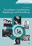 Grundlagen musikalischer Begabung und Entwicklung. Forum Musikpädagogik Bd. 20