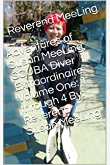 Adventures of Susan MeeLing, SCUBA Diver Extraordinaire  Volume One:  1 through 4  By:  Reverend Susan MeeLing Kindle Edition