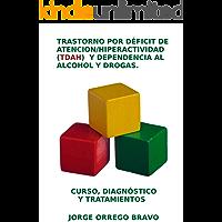 TRASTORNO POR DÉFICIT DE ATENCION/HIPERACTIVIDAD (TDAH)  Y DEPENDENCIA AL ALCOHOL Y DROGAS: CURSO, DIAGNÓSTICO Y TRATAMIENTOS