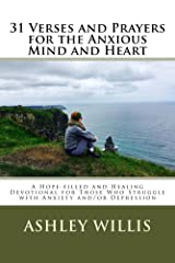 31 Verses and Prayers for the Anxious Mind and Heart: A Hope-filled and Healing Devotional for Those Who Struggle with Anxiety and/or Depression Kindle Edition