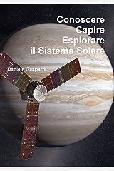 Conoscere, capire, esplorare il Sistema Solare (Italian Edition) Kindle Edition
