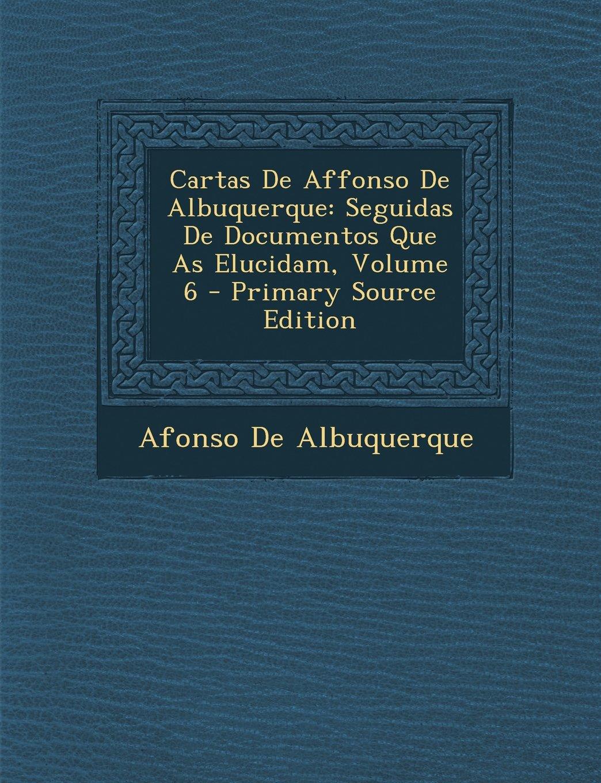 Download Cartas De Affonso De Albuquerque: Seguidas De Documentos Que As Elucidam, Volume 6 - Primary Source Edition (Portuguese Edition) pdf epub