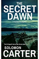The Secret Dawn: A Gripping Detective Crime Mystery (The DI Hogarth Secret Fear Series Book 2) Kindle Edition