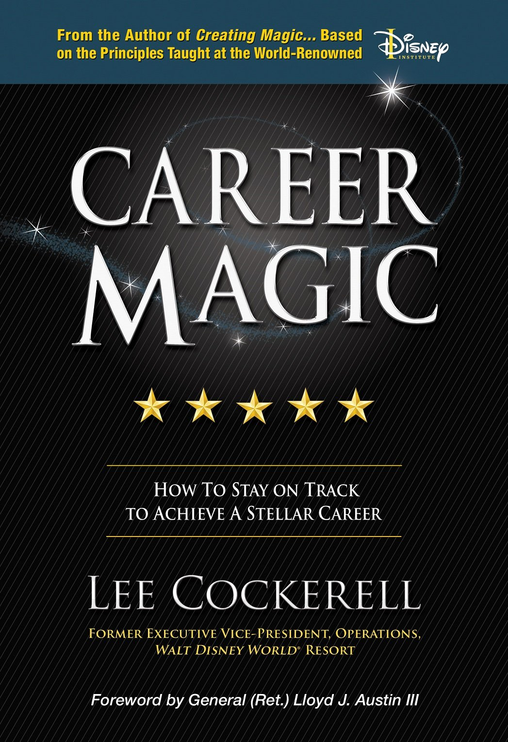 career magic how to stay on track to achieve a stellar career career magic how to stay on track to achieve a stellar career lee cockerell 9781943127320 com books