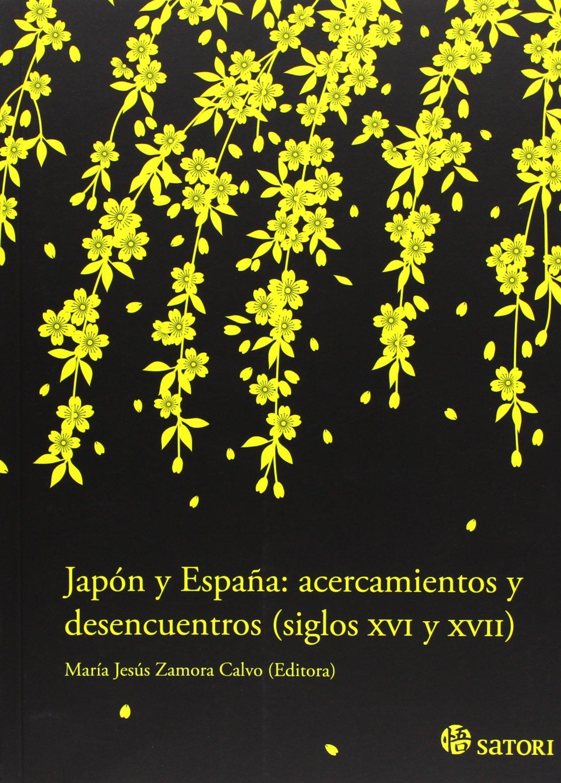 Japón Y España. Acercamientos Y Desencuentros siglos XVI Y XVII Historia: Amazon.es: Zamora Calvo, María Jesús: Libros