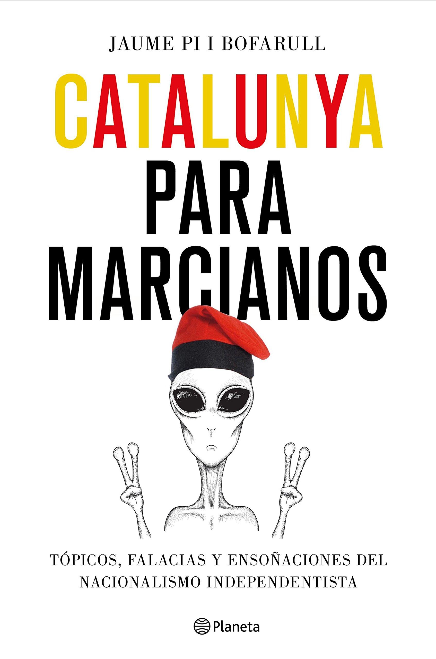 Catalunya para marcianos: Tópicos, falacias y ensoñaciones del nacionalismo independentista No Ficción: Amazon.es: Pi i Bofarull, Jaume: Libros