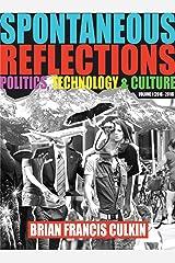Spontaneous Reflections: Politics, Culture, Technology Volume I (2016-2018) Kindle Edition